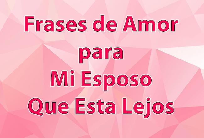 Frases De Amor Para Mi Esposo Que Esta Lejos Mensajes